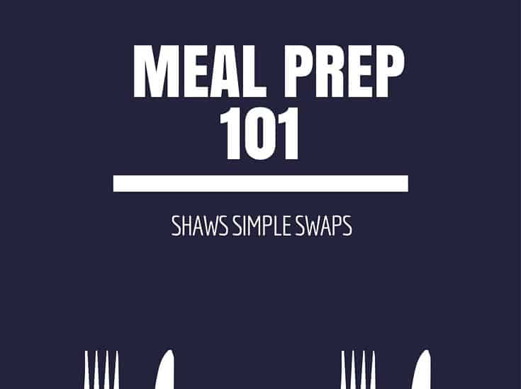 preparation - meal prep- shaws simple swaps