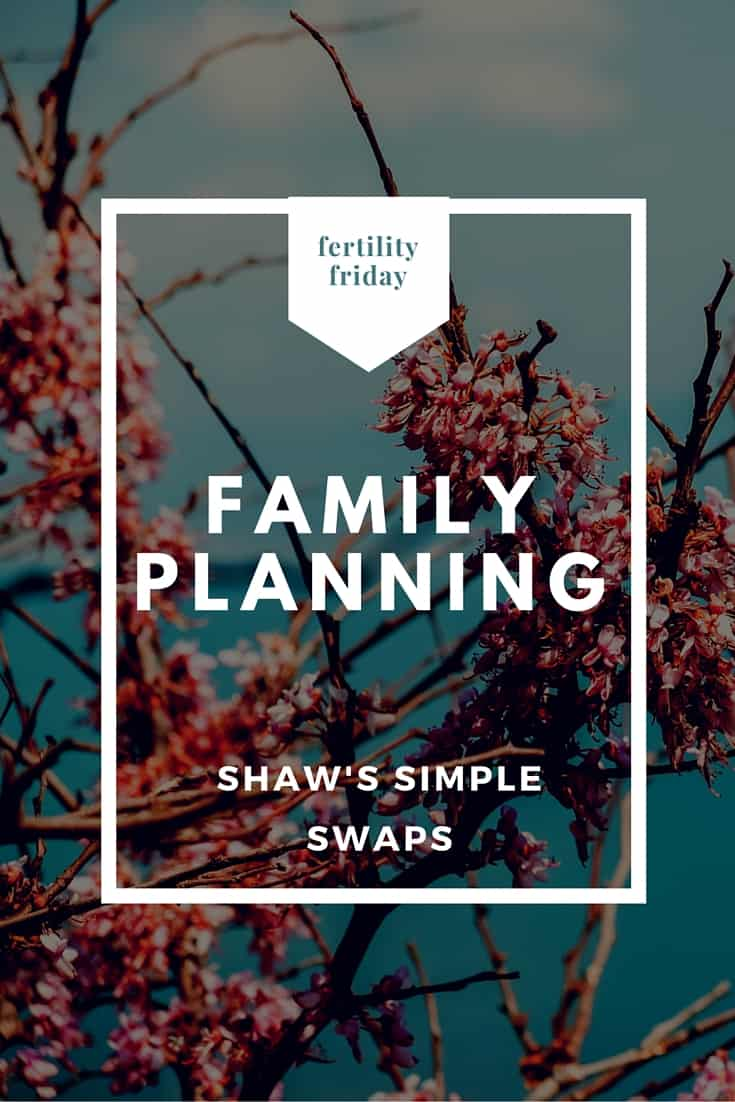 family planning - fertility friday- shaws simple swaps