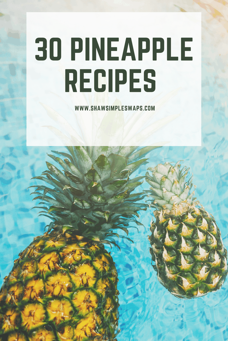 30 Pineapple Recipes that will BLOW YOUR MIND! @shawsimpleswaps