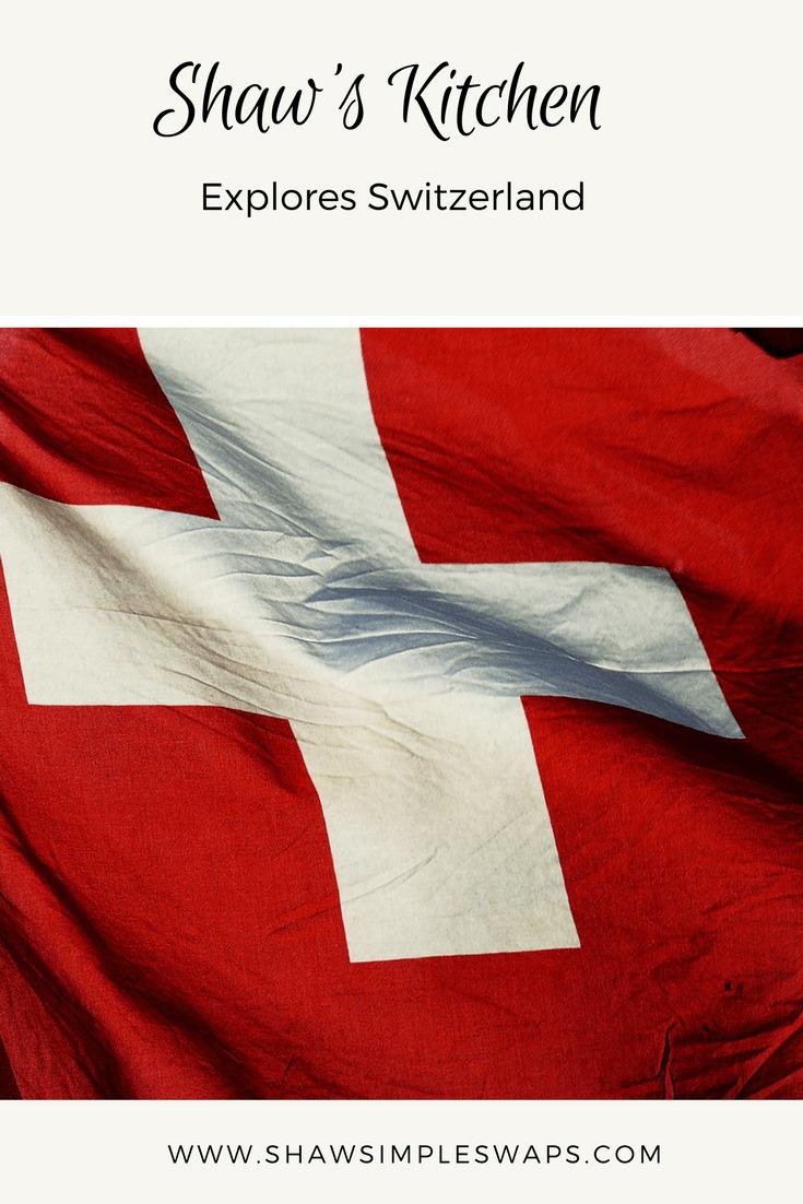 Shaw's Kitchen Explores Switzerland - A New Adventure @shawsimpleswaps