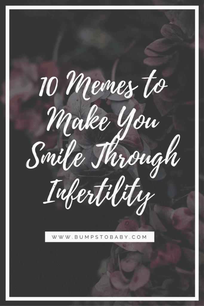 10 Memes to Make You Smile Through Infertility @bumpstobaby