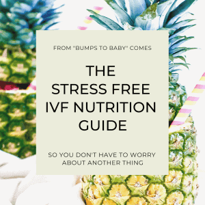 THE STRESS FREE IVF NUTRITION GUIDE - Bumps to Baby @bumps2baby. #ivfnutrition #ivfsisters